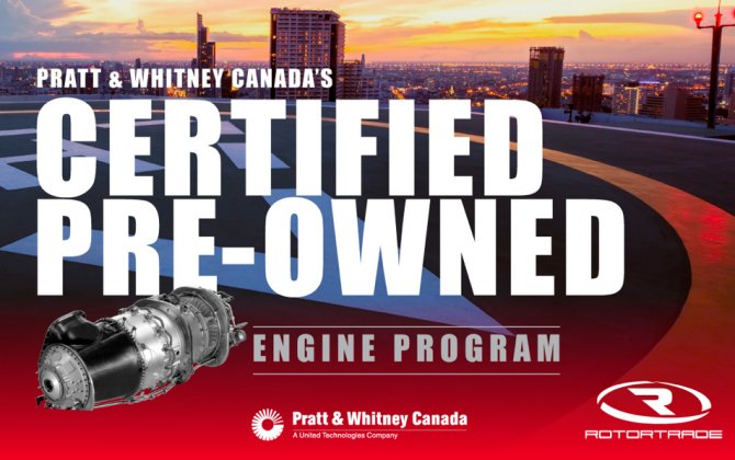 Pratt & Whitney Canada Introduces in Collaboration with Rotortrade a Certified Pre-Owned Engine Program Tailored for Three of its Most Popular Helicopter Engines